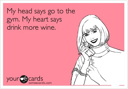 my-head-says-go-to-gym-and-my-heart-says-drink-more-wine